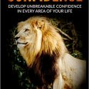 Confidence: Develop Unbreakable Confidence in Every Area of Your Life Review