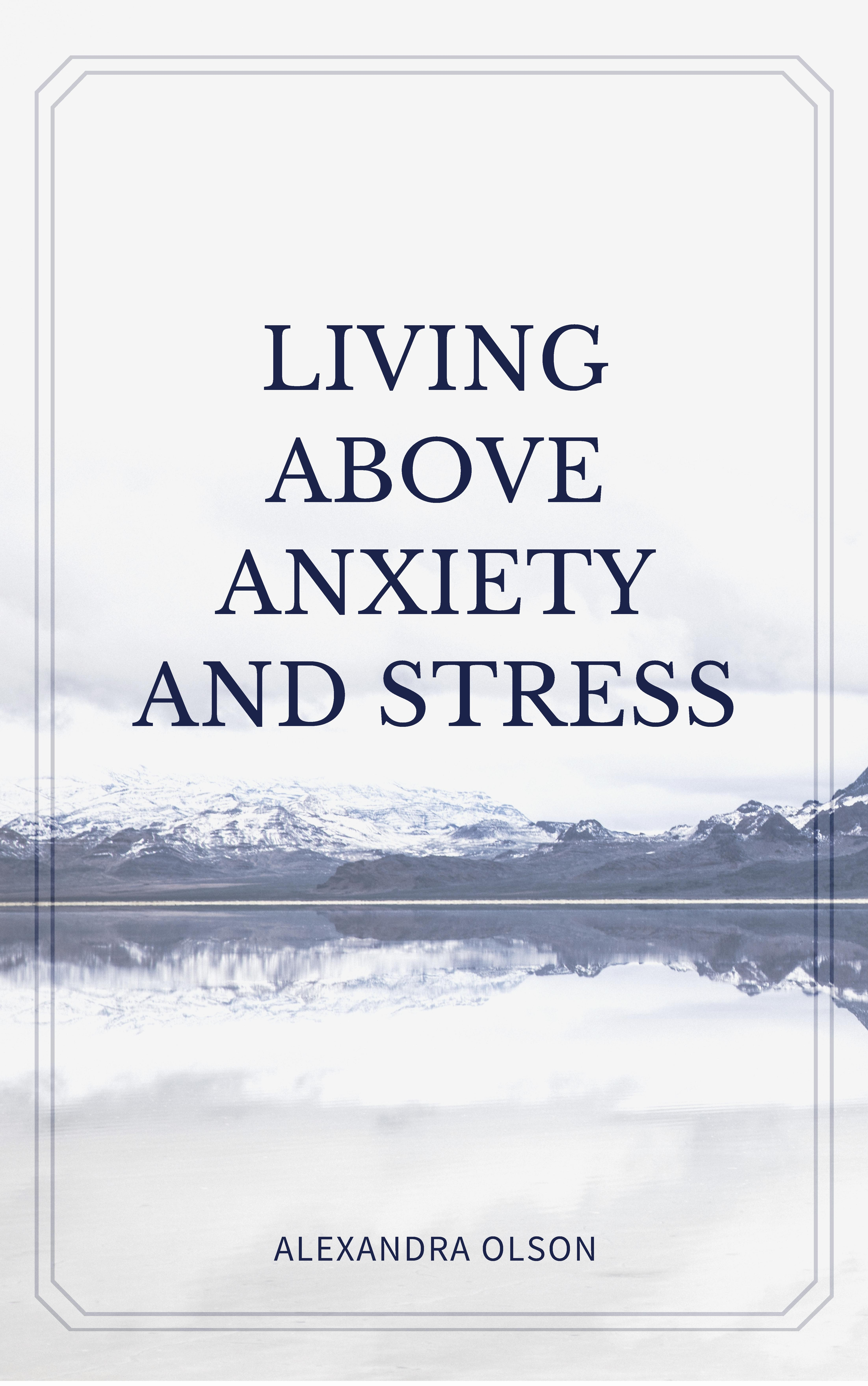 Living Above Stress And Anxiety